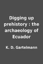 Digging up prehistory : the archaeology of…