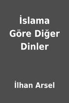 İslama Göre Diğer Dinler by İlhan Arsel