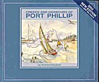 Creeks And Harbours Of Port Phillip, A Guide…