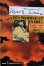 A Pen Warmed-Up in Hell: Mark Twain in…