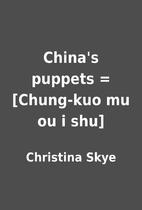 China's puppets = [Chung-kuo mu ou i shu] by…