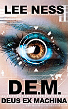 D.E.M.: Deus Ex Machina by Lee Ness