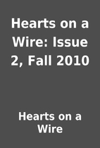 Hearts on a Wire: Issue 2, Fall 2010 by…