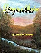 Living in a Shadow by Deborah A Bowman