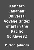 Kenneth Callahan: Universal Voyage (Index of…