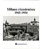 Milano ricostruisce: 1945-1954 by Giorgio…