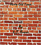 Dirty Old Town by A. J. Brown