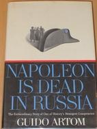 NAPOLEON IS DEAD IN RUSSIA. by Guido Artom