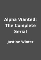 Alpha Wanted: The Complete Serial by Justine…