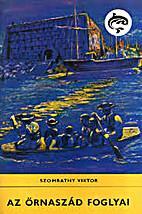 Az őrnaszád foglyai : Regény by Szombathy…