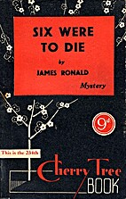 Six Were to Die by James Ronald