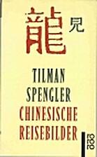 Chinesische Reisebilder by Tilman Spengler