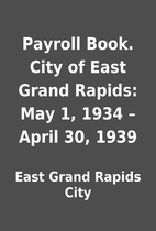 Payroll Book. City of East Grand Rapids: May…