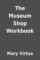 The Museum Shop Workbook by Mary Virtue
