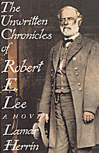 The Unwritten Chronicles of Robert E. Lee by…