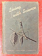 Living with science by George Winegar Fowler