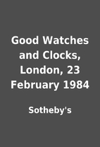 Good Watches and Clocks, London, 23 February…