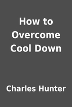 How to Overcome Cool Down by Charles Hunter