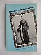 Springfield Fights the Civil War by Guy A.…