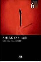Ahlak Yazıları by Mustafa İslamoğlu