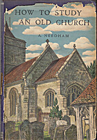How to Study an Old Church by A. Needham