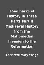 Landmarks of History in Three Parts Part II…