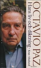 Octavio Paz : hans liv och diktning by Knut…