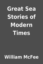 Great Sea Stories of Modern Times by William…