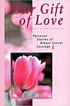 Our Gift of Love: Personal Stories of Breast…