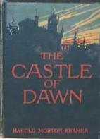 The castle of dawn by Harold Morton Kramer