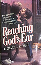 Reaching God's ear by C. Samuel Storms