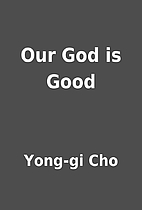 Our God is Good by Yong-gi Cho