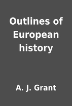 Outlines of European history by A. J. Grant