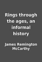 Rings through the ages, an informal history…