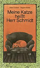 Meine Katze heißt Herr Schmidt by Peter…