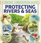 Protecting Rivers & Seas (Usborne Series) by…