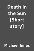 Death in the Sun [Short story] by Michael…