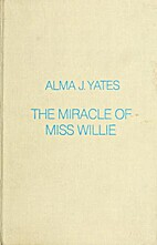 The Miracle of Miss Willie by Alma J. Yates