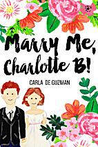 Marry Me, Charlotte B! by Carla de Guzman
