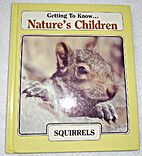 Nature's Children: Squirrels by George K…