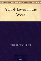 A Bird-Lover in the West by Olive Thorne…