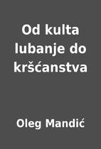 Od kulta lubanje do kršćanstva by Oleg…