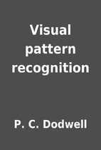 Visual pattern recognition by P. C. Dodwell