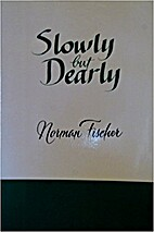 Slowly but Dearly by Norman Fischer