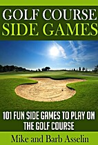 Golf Course Side Games: 101 Fun Side Games…
