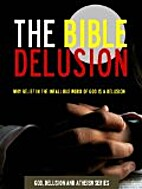 The Bible Delusion - Why Belief in the…