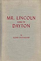 Mr. Lincoln came to Dayton; a centennial…