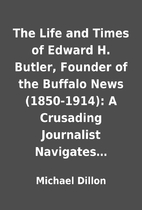 The Life and Times of Edward H. Butler,…