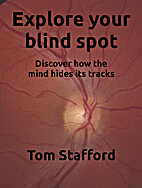 Explore Your Blind Spot by Tom Stafford