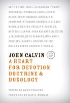 John Calvin: A Heart for Devotion, Doctrine,…